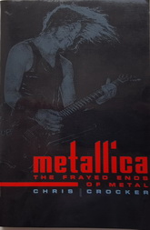 Книжное издание: METALLICA: THE FRAYED ENDS OF METAL / CHRIS CROCKER. Used, NM condition.